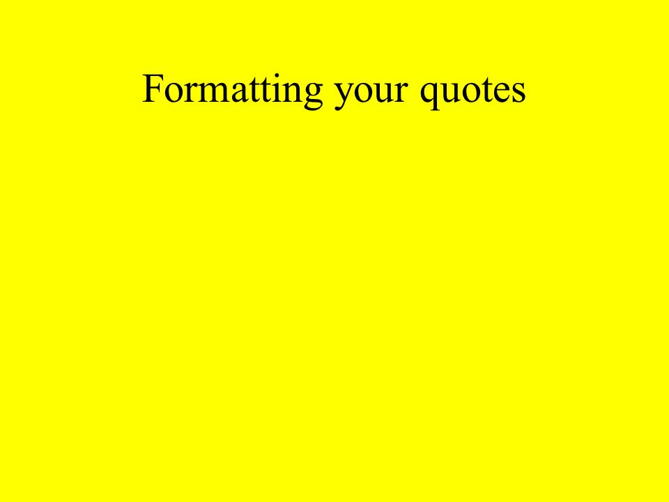 Formatting your quotes