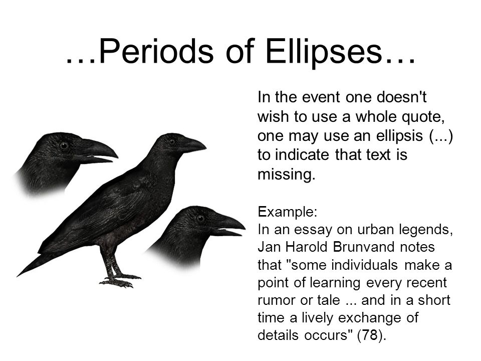 …Periods of Ellipses… In the event one doesn t wish to use a whole quote, one may use an ellipsis (...) to indicate that text is missing.
