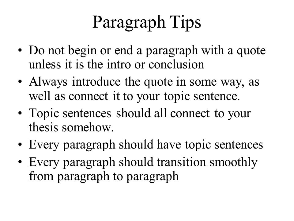 Paragraph Tips Do not begin or end a paragraph with a quote unless it is the intro or conclusion.