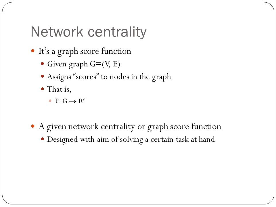 Network centrality It's a graph score function
