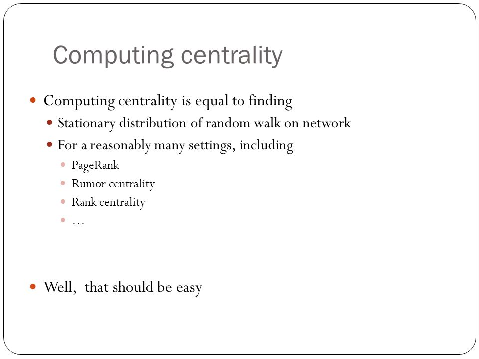 Computing centrality Computing centrality is equal to finding