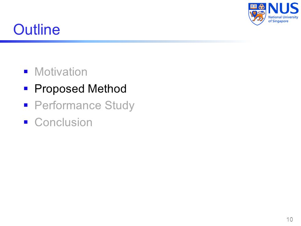 Outline Motivation Proposed Method Performance Study Conclusion