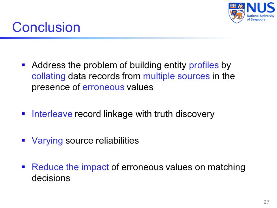 Conclusion Address the problem of building entity profiles by collating data records from multiple sources in the presence of erroneous values.
