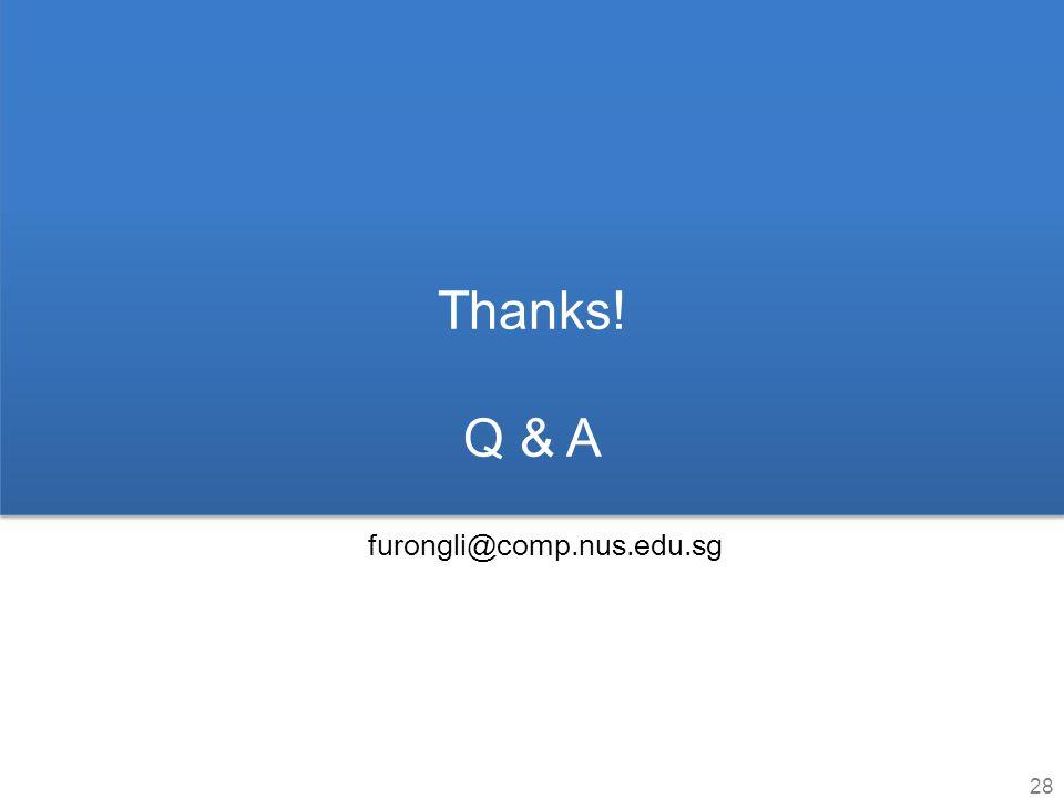 Thanks! Q & A furongli@comp.nus.edu.sg