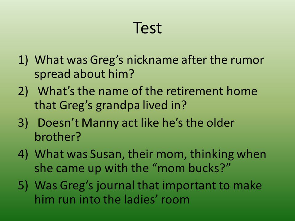 Test What was Greg's nickname after the rumor spread about him
