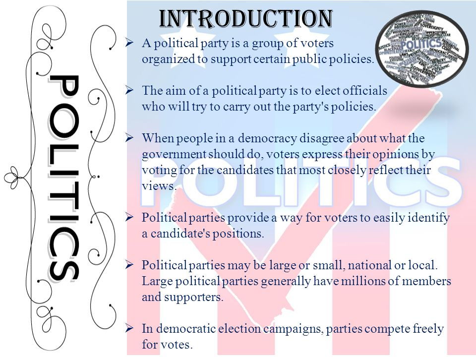Introduction A political party is a group of voters organized to support certain public policies.
