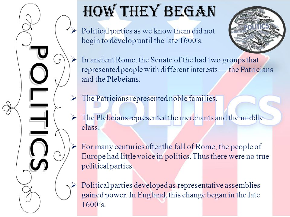 How they Began Political parties as we know them did not begin to develop until the late 1600 s.