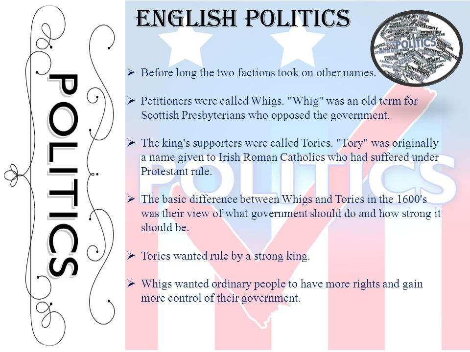 English politics Before long the two factions took on other names.
