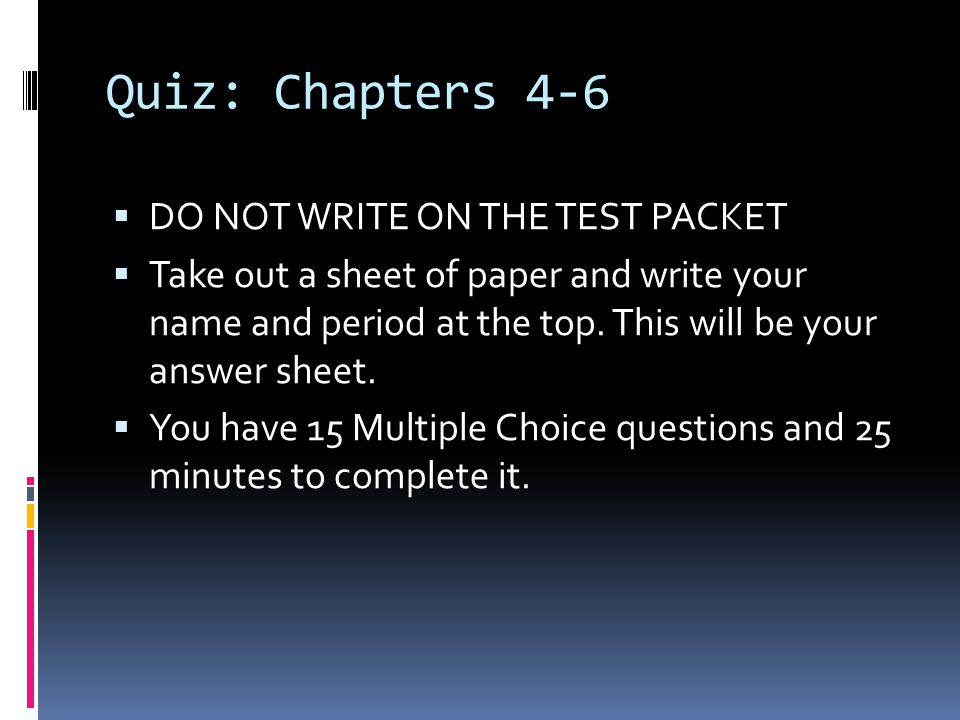 Quiz: Chapters 4-6 DO NOT WRITE ON THE TEST PACKET