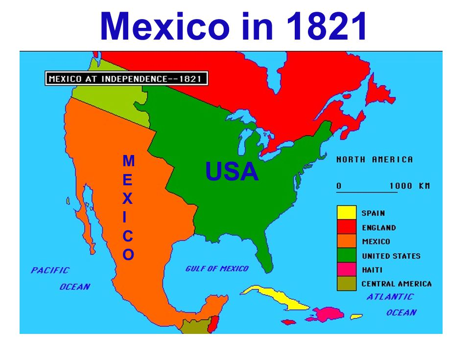 Mexico in 1821 M E X I C O USA