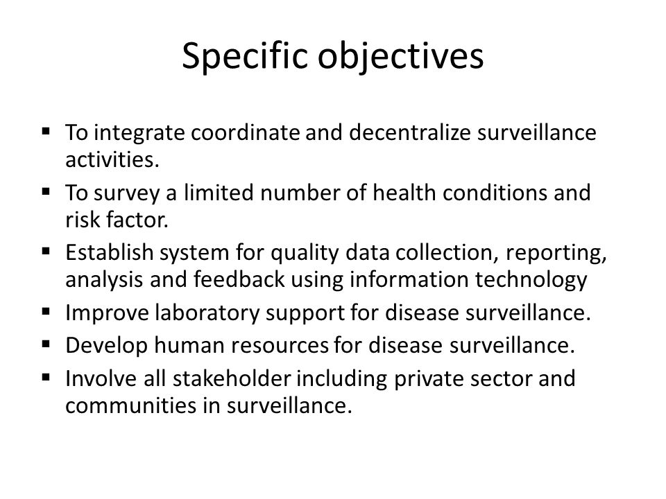 Specific objectives To integrate coordinate and decentralize surveillance activities.