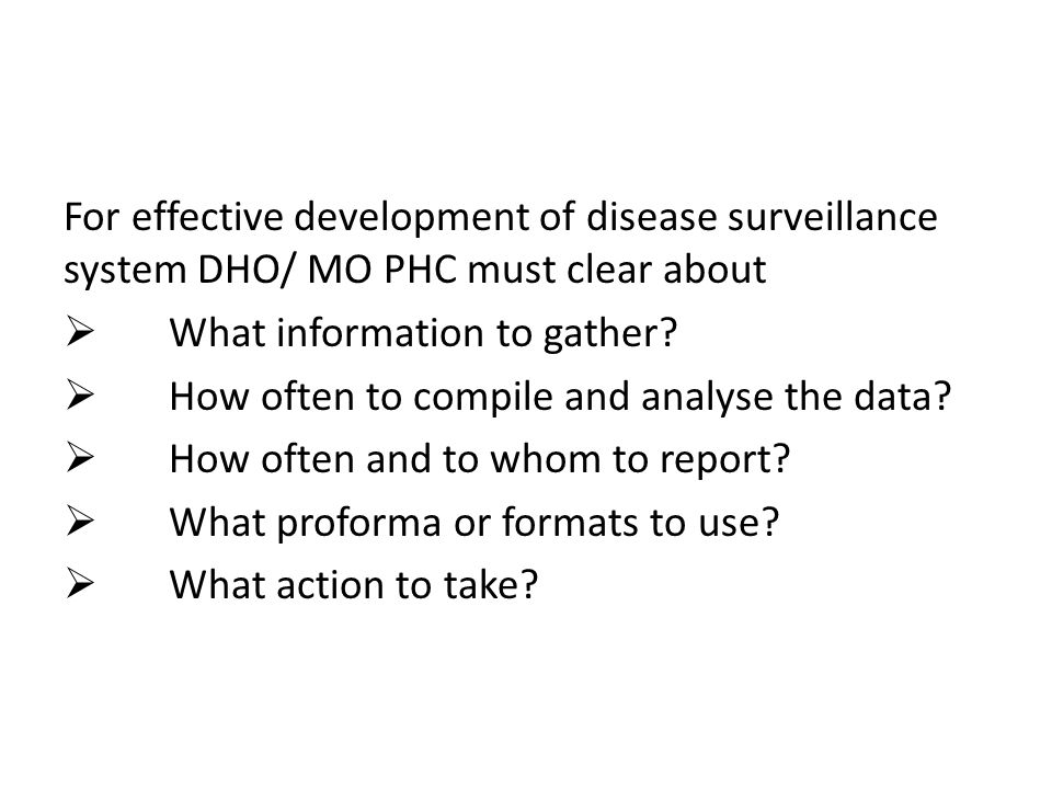 For effective development of disease surveillance system DHO/ MO PHC must clear about