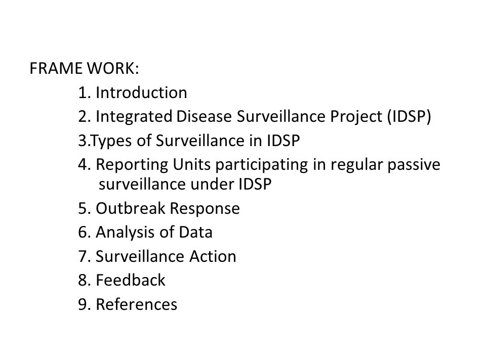FRAME WORK: 1. Introduction. 2. Integrated Disease Surveillance Project (IDSP) 3.Types of Surveillance in IDSP.