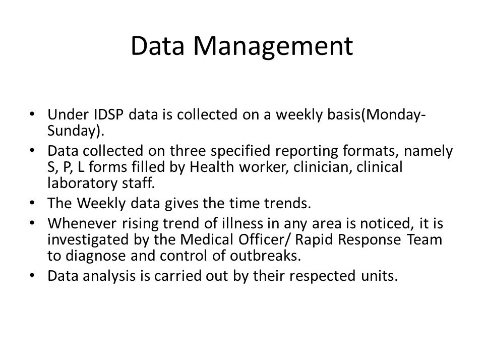 Data Management Under IDSP data is collected on a weekly basis(Monday- Sunday).