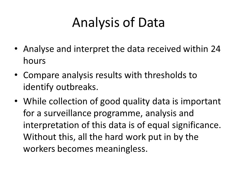 Analysis of Data Analyse and interpret the data received within 24 hours. Compare analysis results with thresholds to identify outbreaks.