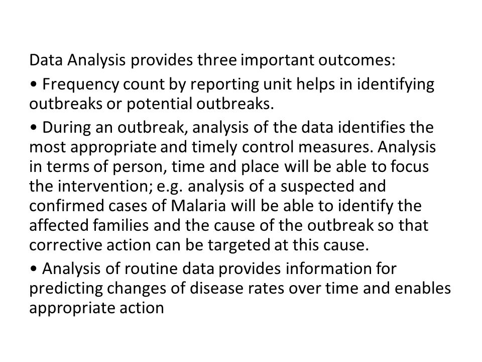 Data Analysis provides three important outcomes: • Frequency count by reporting unit helps in identifying outbreaks or potential outbreaks.