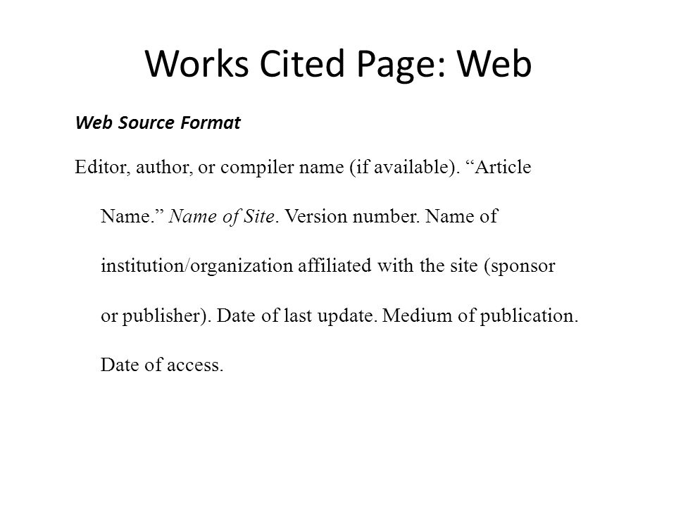 works cited format for websites For dates, spell out the names of months in the text of your paper, but abbreviate them in the list of works cited, except for may, june, and july use either the day-month-year.