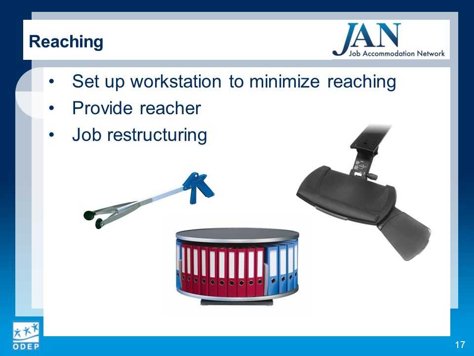 Set up workstation to minimize reaching Provide reacher