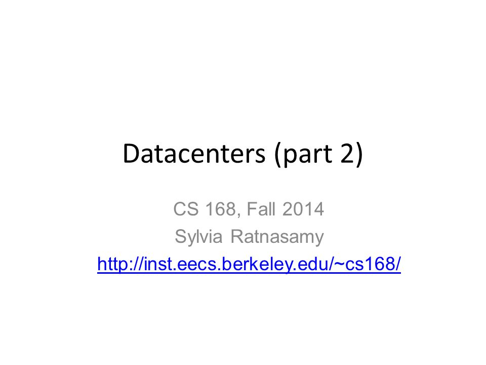 Datacenters (part 2) CS 168, Fall 2014 Sylvia Ratnasamy