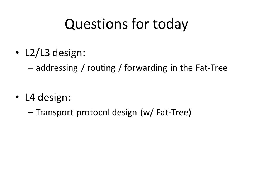 Questions for today L2/L3 design: L4 design: