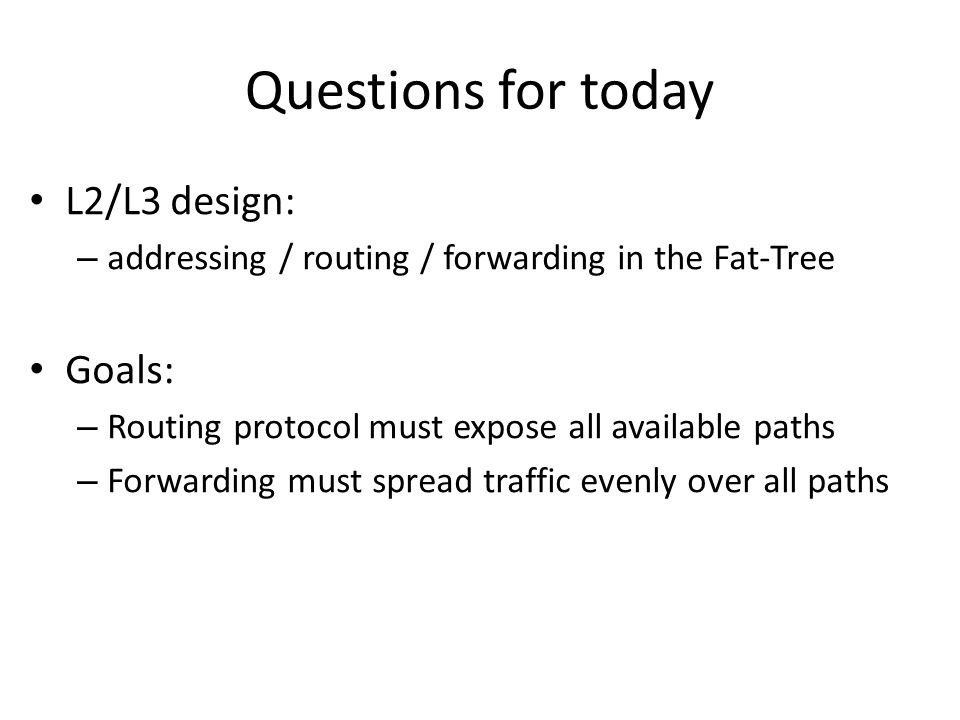 Questions for today L2/L3 design: Goals: