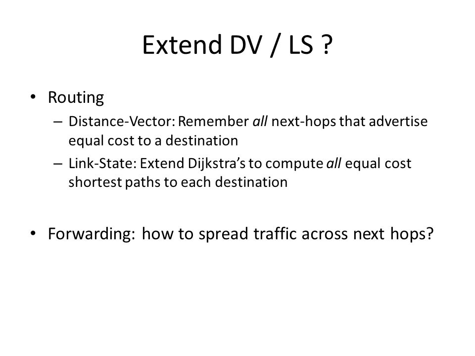 Extend DV / LS Routing. Distance-Vector: Remember all next-hops that advertise equal cost to a destination.