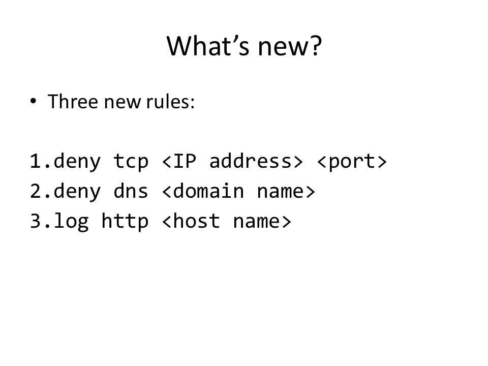 What's new Three new rules: deny tcp <IP address> <port>