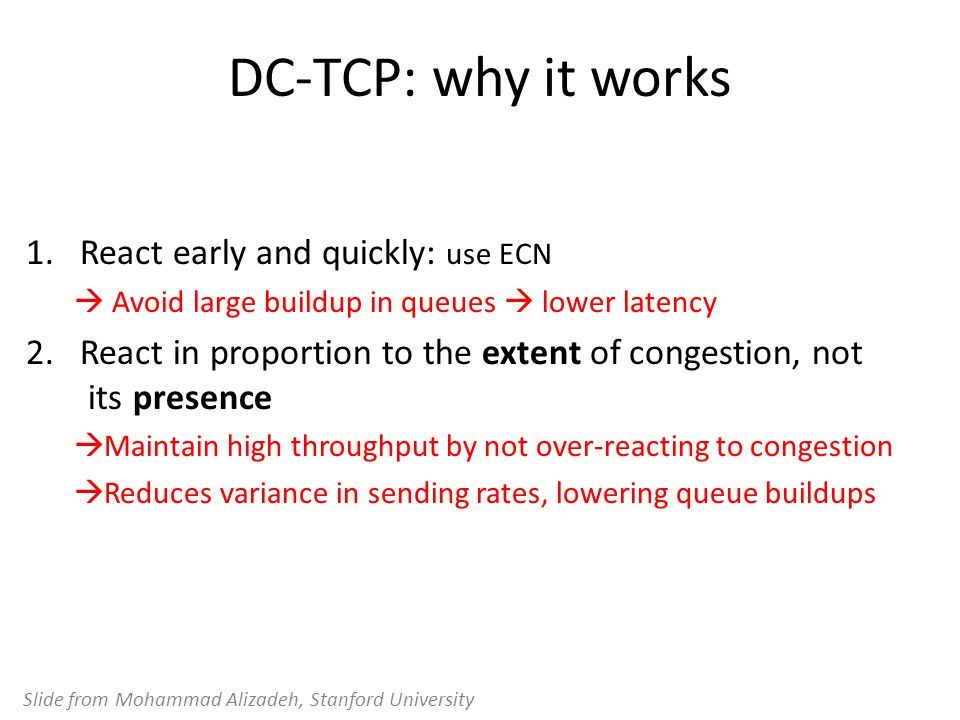 DC-TCP: why it works React early and quickly: use ECN