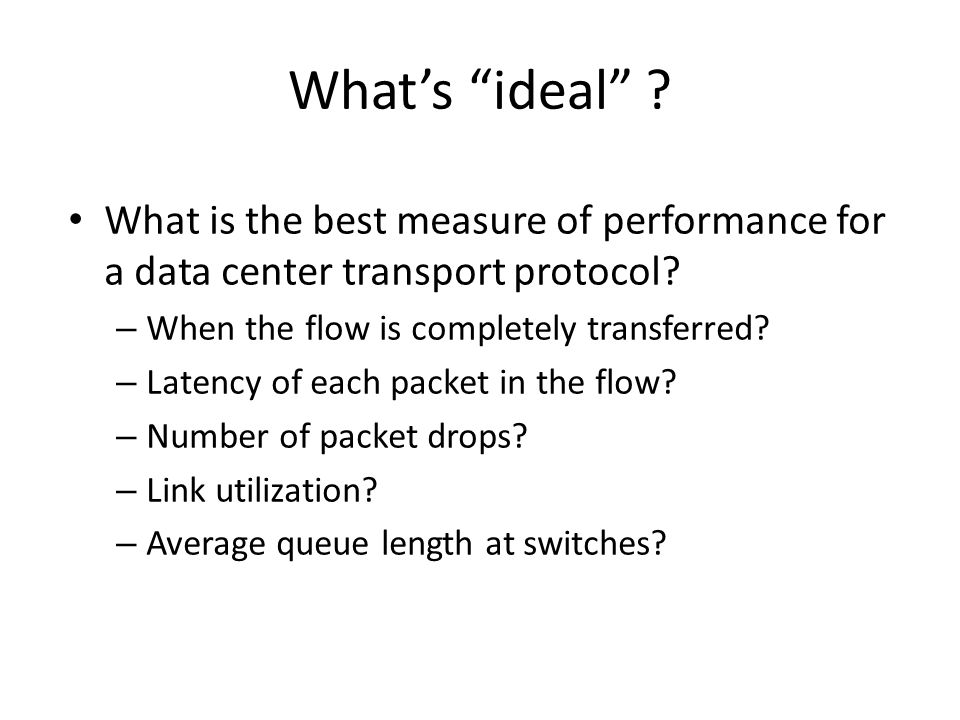 What's ideal What is the best measure of performance for a data center transport protocol When the flow is completely transferred
