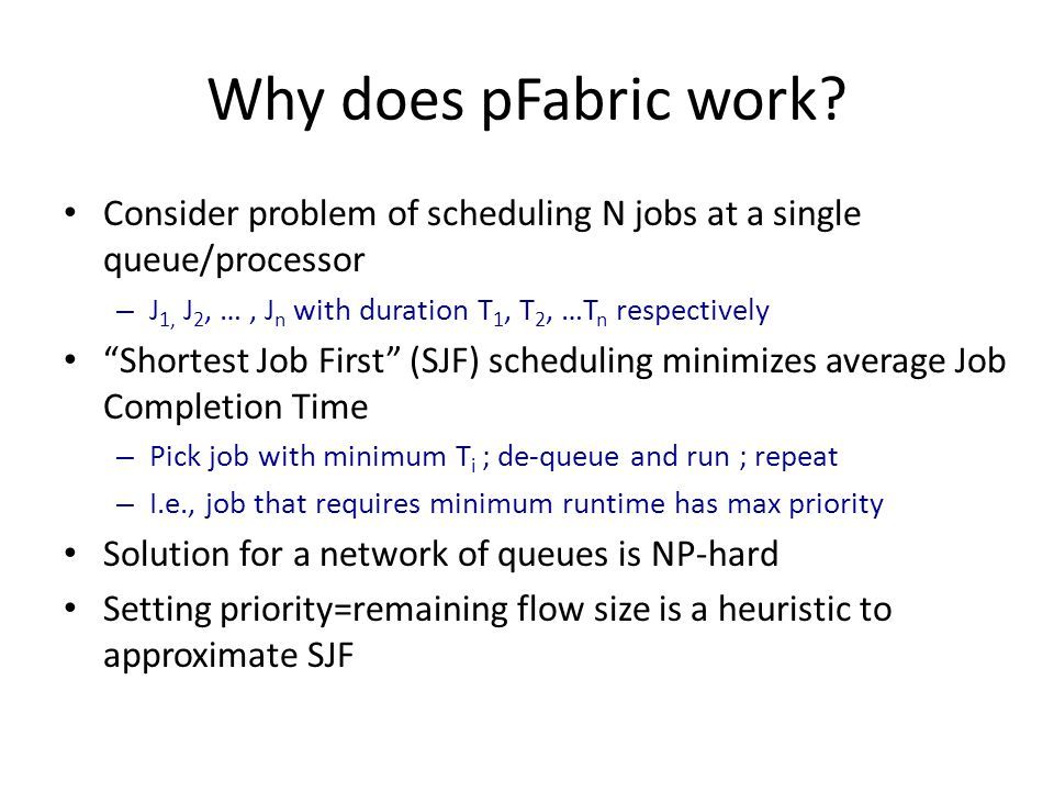 Why does pFabric work Consider problem of scheduling N jobs at a single queue/processor. J1, J2, … , Jn with duration T1, T2, …Tn respectively.
