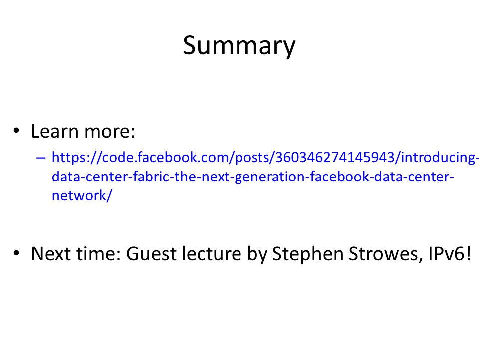 Summary Learn more: Next time: Guest lecture by Stephen Strowes, IPv6!