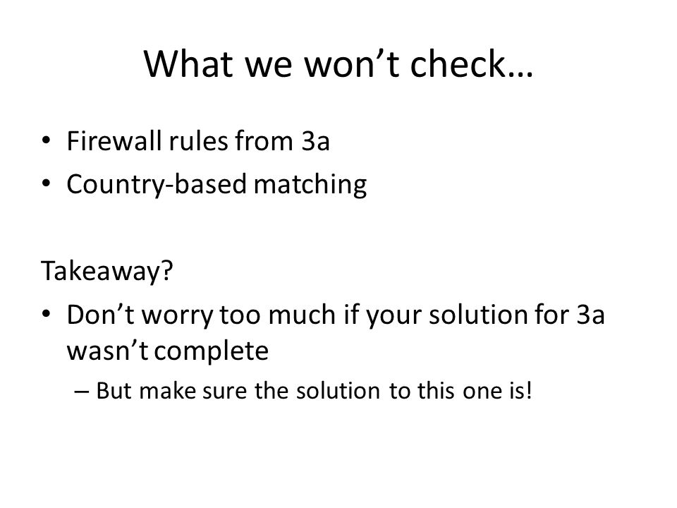 What we won't check… Firewall rules from 3a Country-based matching