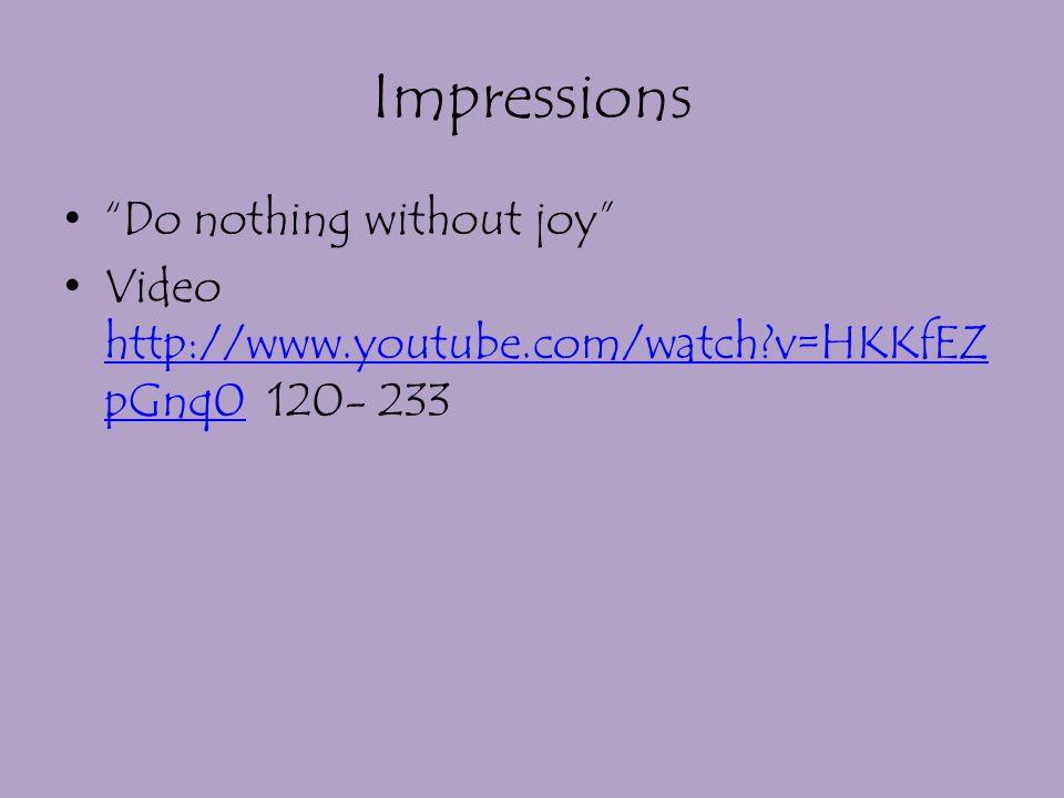 Impressions Do nothing without joy
