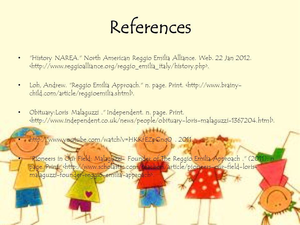 References History NAREA. North American Reggio Emilia Alliance. Web. 22 Jan 2012. <http://www.reggioalliance.org/reggio_emilia_italy/history.php>.