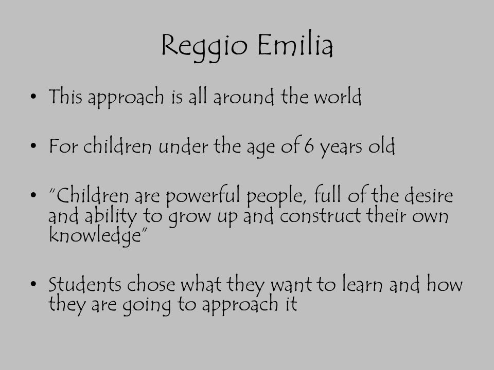 Reggio Emilia This approach is all around the world
