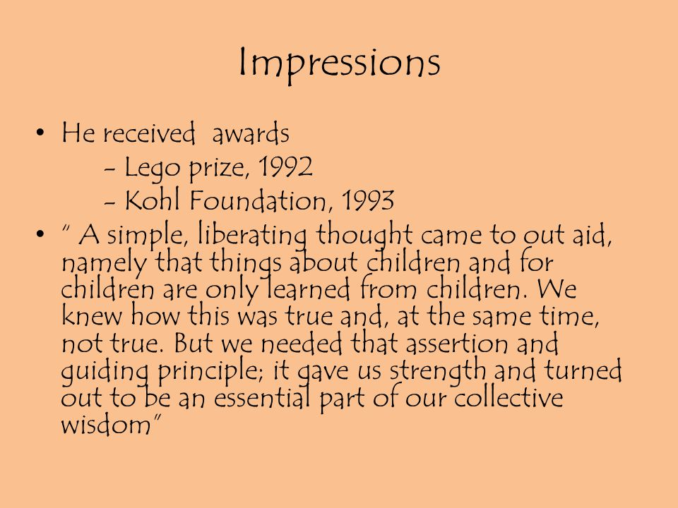 Impressions He received awards - Lego prize, 1992