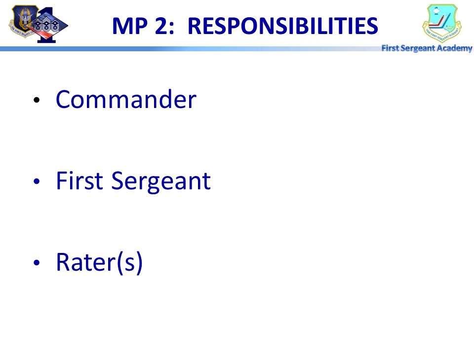 MP 2: RESPONSIBILITIES Commander First Sergeant Rater(s)
