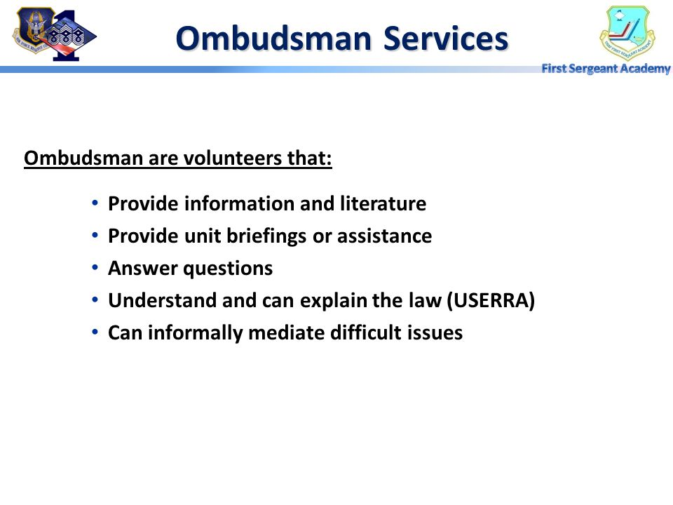 Ombudsman Services Ombudsman are volunteers that:
