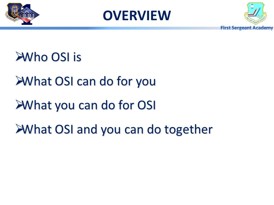 OVERVIEW Who OSI is What OSI can do for you What you can do for OSI