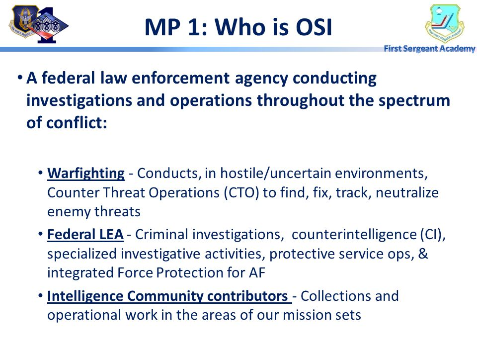 MP 1: Who is OSI A federal law enforcement agency conducting investigations and operations throughout the spectrum of conflict: