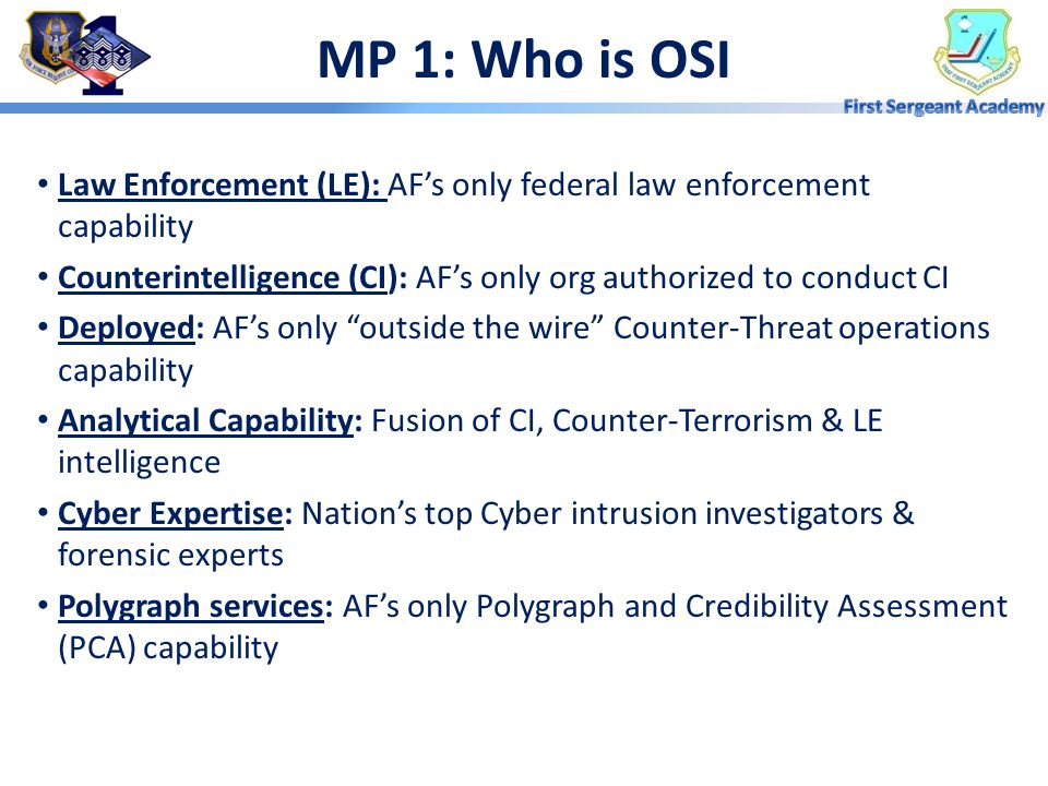 MP 1: Who is OSI Law Enforcement (LE): AF's only federal law enforcement capability.