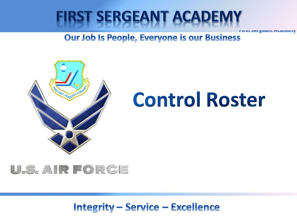 Control Roster First Sergeant Academy Integrity – Service – Excellence