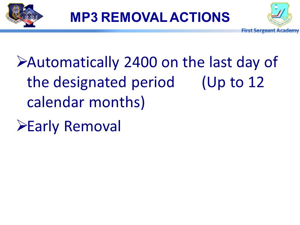 MP3 REMOVAL ACTIONS Automatically 2400 on the last day of the designated period (Up to 12 calendar months)