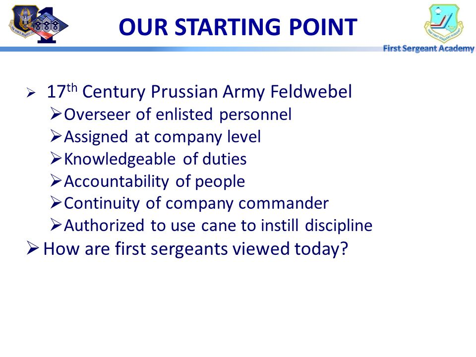 OUR STARTING POINT How are first sergeants viewed today