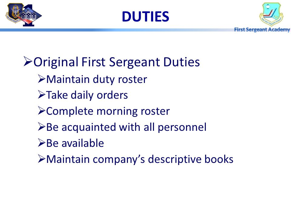 DUTIES Original First Sergeant Duties Maintain duty roster