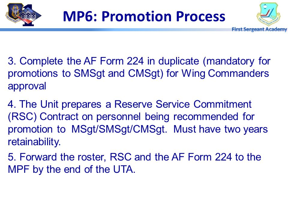 MP6: Promotion Process 3. Complete the AF Form 224 in duplicate (mandatory for promotions to SMSgt and CMSgt) for Wing Commanders approval.