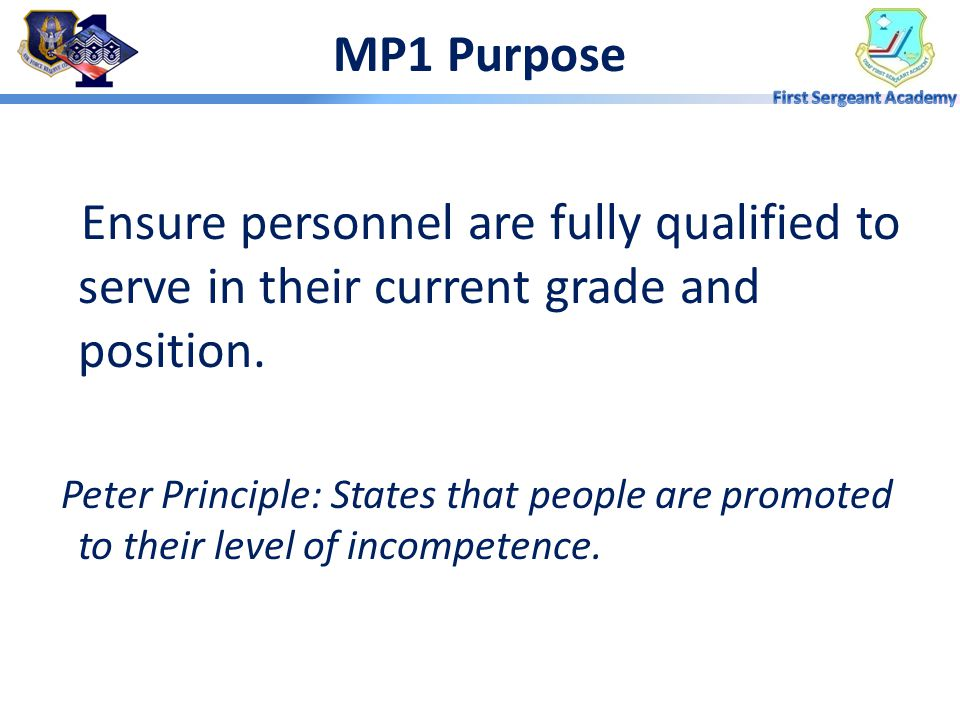 MP1 Purpose Ensure personnel are fully qualified to serve in their current grade and position.
