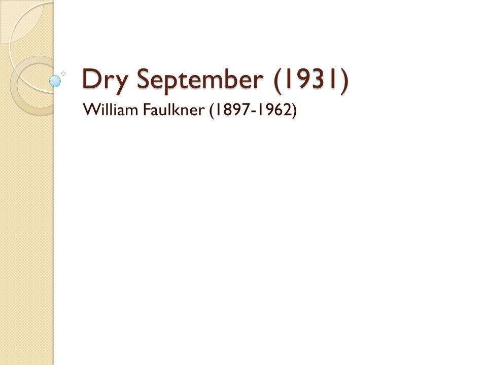 Dry September (1931) William Faulkner (1897-1962)