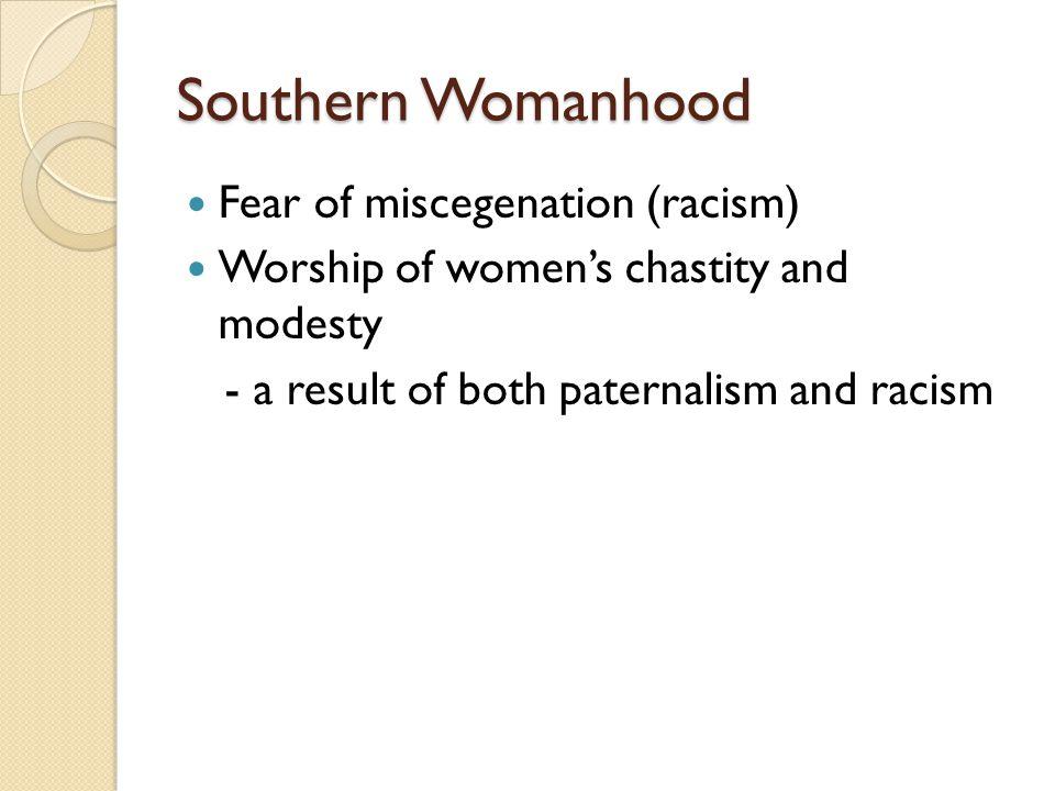 Southern Womanhood Fear of miscegenation (racism)