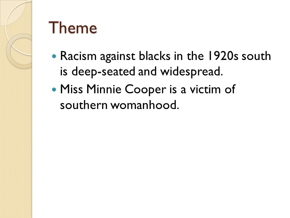 Theme Racism against blacks in the 1920s south is deep-seated and widespread.
